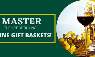 Master the Art of Buying the Best Wine Gift Baskets!