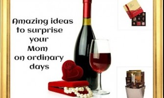 Amazing Ideas to Surprise your Mom on Ordinary Days